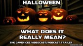 Halloween, What does it really mean? - The David Icke Videocast Trailer